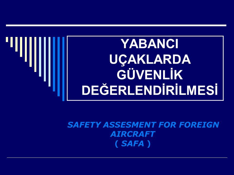 YABANCI UÇAKLARDA GÜVENLİK DEĞERLENDİRİLMESİ SAFETY ASSESMENT FOR FOREIGN AIRCRAFT ( SAFA )