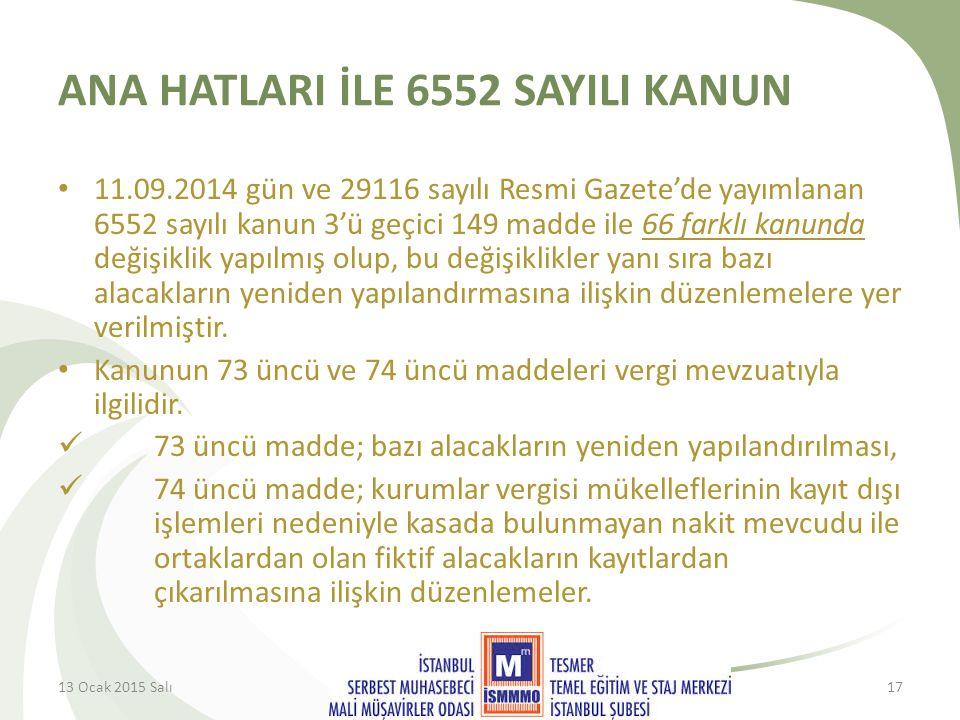 ANA HATLARI İLE 6552 SAYILI KANUN 11.09.2014 gün ve 29116 sayılı Resmi Gazete'de yayımlanan 6552 sayılı kanun 3'ü geçici 149 madde ile 66 farklı kanunda değişiklik yapılmış olup, bu değişiklikler yanı sıra bazı alacakların yeniden yapılandırmasına ilişkin düzenlemelere yer verilmiştir.
