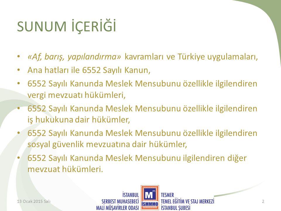 SUNUM İÇERİĞİ «Af, barış, yapılandırma» kavramları ve Türkiye uygulamaları, Ana hatları ile 6552 Sayılı Kanun, 6552 Sayılı Kanunda Meslek Mensubunu özellikle ilgilendiren vergi mevzuatı hükümleri, 6552 Sayılı Kanunda Meslek Mensubunu özellikle ilgilendiren iş hukukuna dair hükümler, 6552 Sayılı Kanunda Meslek Mensubunu özellikle ilgilendiren sosyal güvenlik mevzuatına dair hükümler, 6552 Sayılı Kanunda Meslek Mensubunu ilgilendiren diğer mevzuat hükümleri.