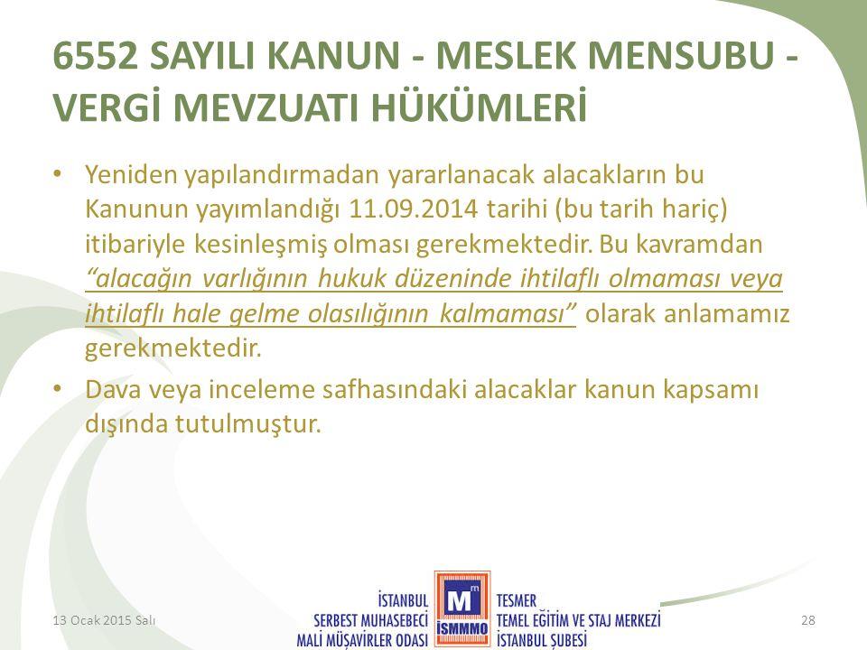 6552 SAYILI KANUN - MESLEK MENSUBU - VERGİ MEVZUATI HÜKÜMLERİ Yeniden yapılandırmadan yararlanacak alacakların bu Kanunun yayımlandığı 11.09.2014 tarihi (bu tarih hariç) itibariyle kesinleşmiş olması gerekmektedir.