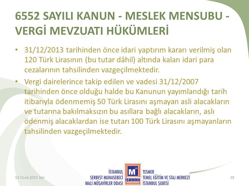 6552 SAYILI KANUN - MESLEK MENSUBU - VERGİ MEVZUATI HÜKÜMLERİ 31/12/2013 tarihinden önce idari yaptırım kararı verilmiş olan 120 Türk Lirasının (bu tutar dâhil) altında kalan idari para cezalarının tahsilinden vazgeçilmektedir.