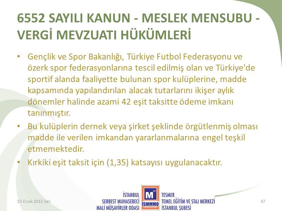 6552 SAYILI KANUN - MESLEK MENSUBU - VERGİ MEVZUATI HÜKÜMLERİ Gençlik ve Spor Bakanlığı, Türkiye Futbol Federasyonu ve özerk spor federasyonlarına tescil edilmiş olan ve Türkiye de sportif alanda faaliyette bulunan spor kulüplerine, madde kapsamında yapılandırılan alacak tutarlarını ikişer aylık dönemler halinde azami 42 eşit taksitte ödeme imkanı tanınmıştır.