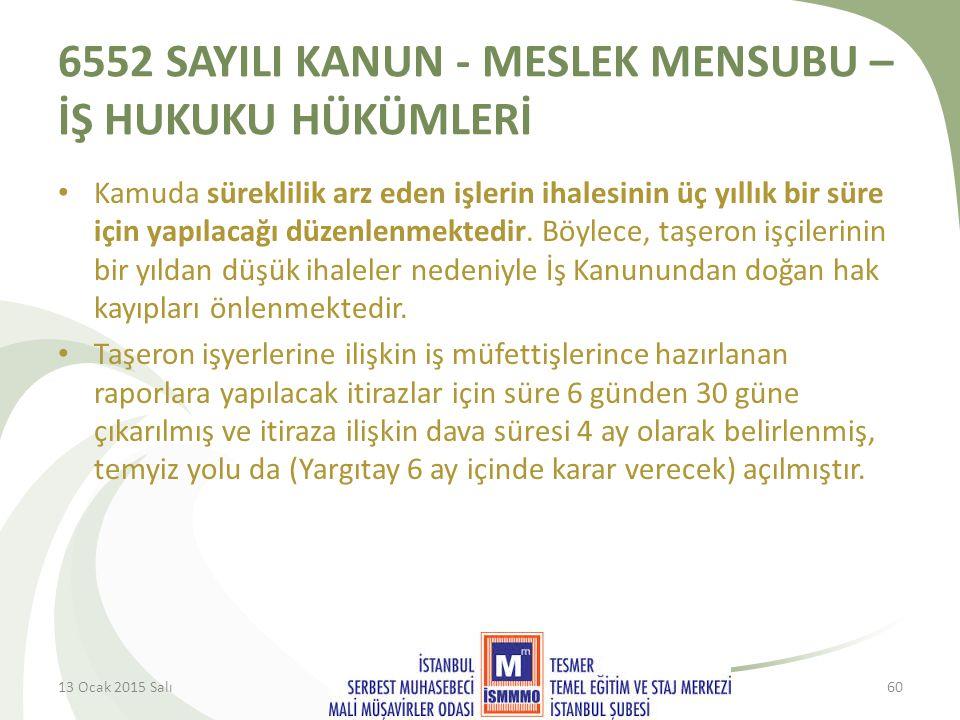 6552 SAYILI KANUN - MESLEK MENSUBU – İŞ HUKUKU HÜKÜMLERİ Kamuda süreklilik arz eden işlerin ihalesinin üç yıllık bir süre için yapılacağı düzenlenmektedir.