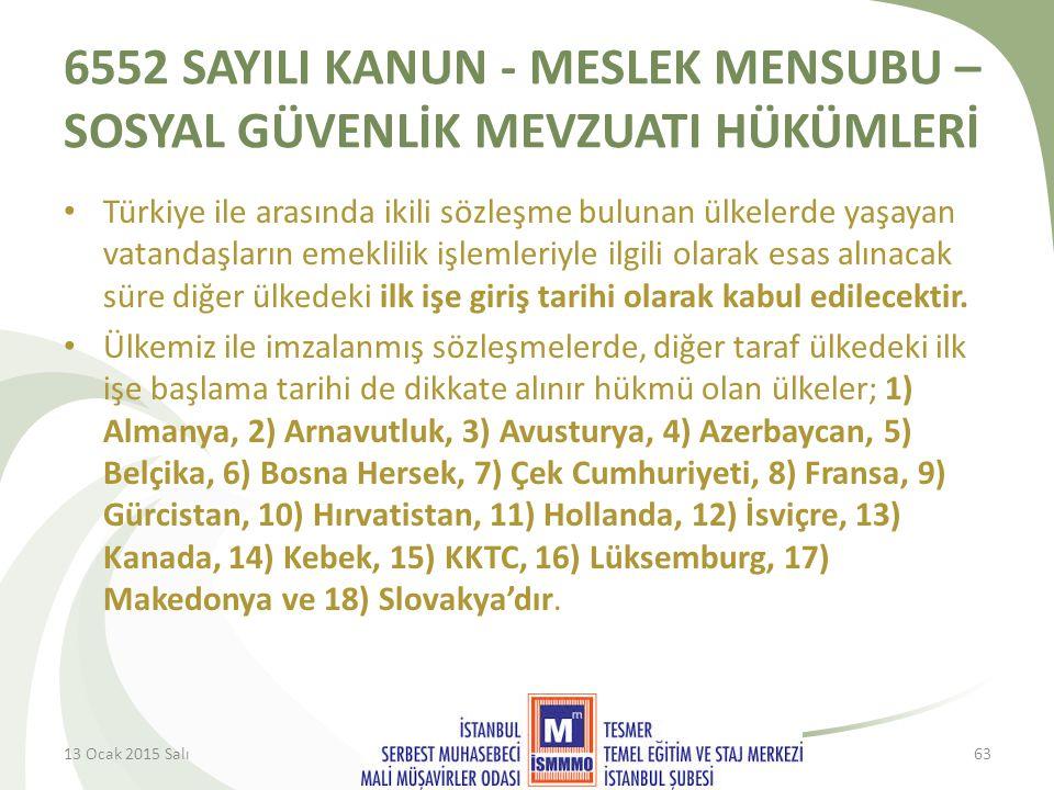 6552 SAYILI KANUN - MESLEK MENSUBU – SOSYAL GÜVENLİK MEVZUATI HÜKÜMLERİ Türkiye ile arasında ikili sözleşme bulunan ülkelerde yaşayan vatandaşların emeklilik işlemleriyle ilgili olarak esas alınacak süre diğer ülkedeki ilk işe giriş tarihi olarak kabul edilecektir.