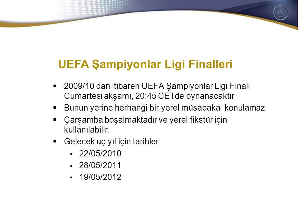 General Secretaries/CEOs meeting 28-29 October 2008  2009/10 dan itibaren UEFA Şampiyonlar Ligi Finali Cumartesi akşamı, 20:45 CETde oynanacaktır  Bunun yerine herhangi bir yerel müsabaka konulamaz  Çarşamba boşalmaktadır ve yerel fikstür için kullanılabilir.