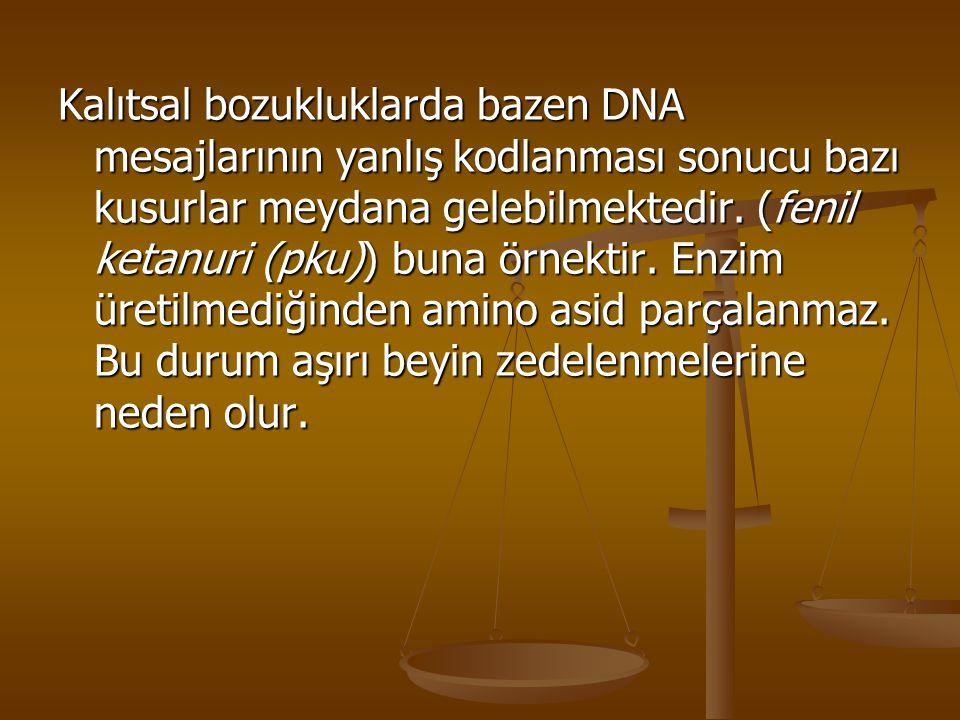 Kalıtsal bozukluklarda bazen DNA mesajlarının yanlış kodlanması sonucu bazı kusurlar meydana gelebilmektedir. (fenil ketanuri (pku)) buna örnektir. En
