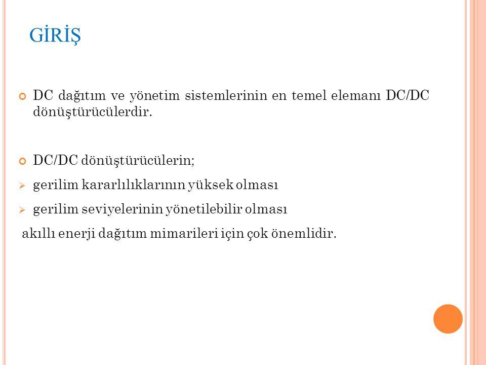 GİRİŞ DC dağıtım ve yönetim sistemlerinin en temel elemanı DC/DC dönüştürücülerdir. DC/DC dönüştürücülerin;  gerilim kararlılıklarının yüksek olması
