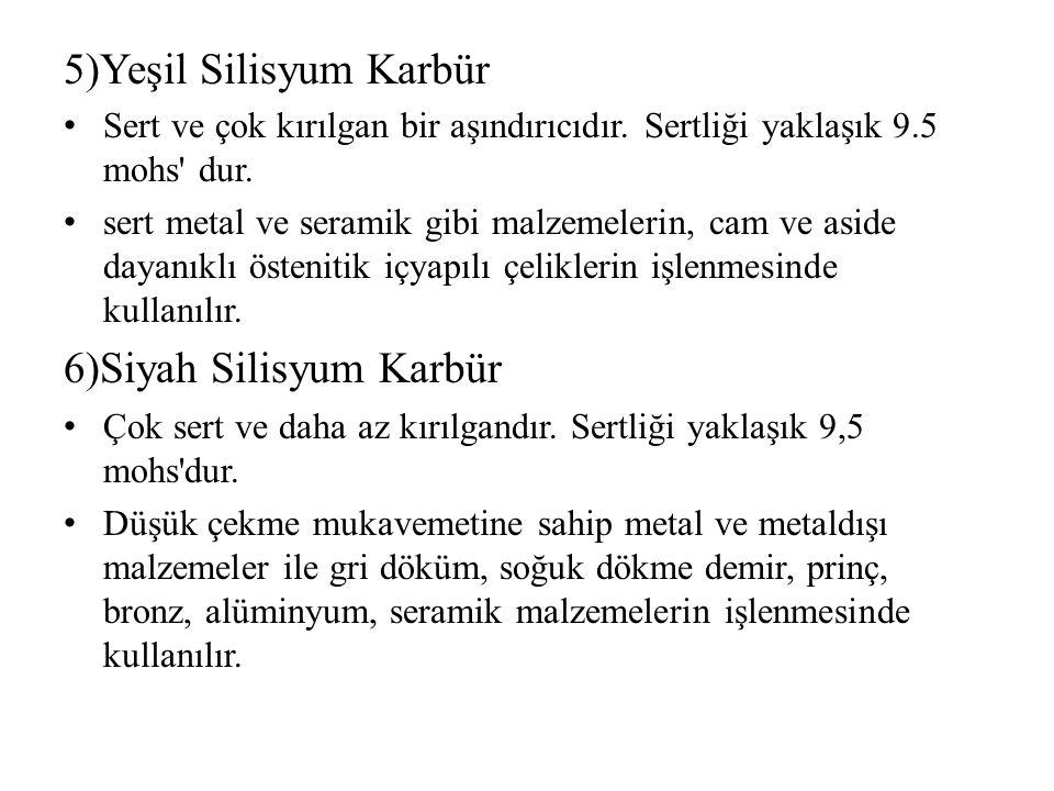 5)Yeşil Silisyum Karbür Sert ve çok kırılgan bir aşındırıcıdır.