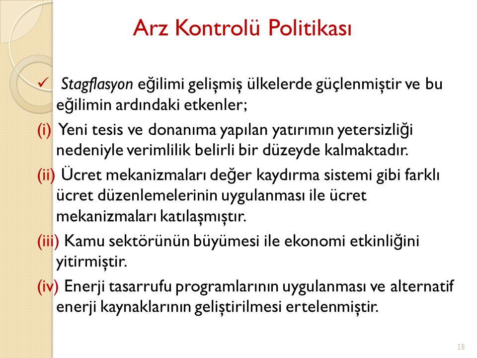 Arz Kontrolü Politikası 18 Stagflasyon e ğ ilimi gelişmiş ülkelerde güçlenmiştir ve bu e ğ ilimin ardındaki etkenler; (i) Yeni tesis ve donanıma yapıl