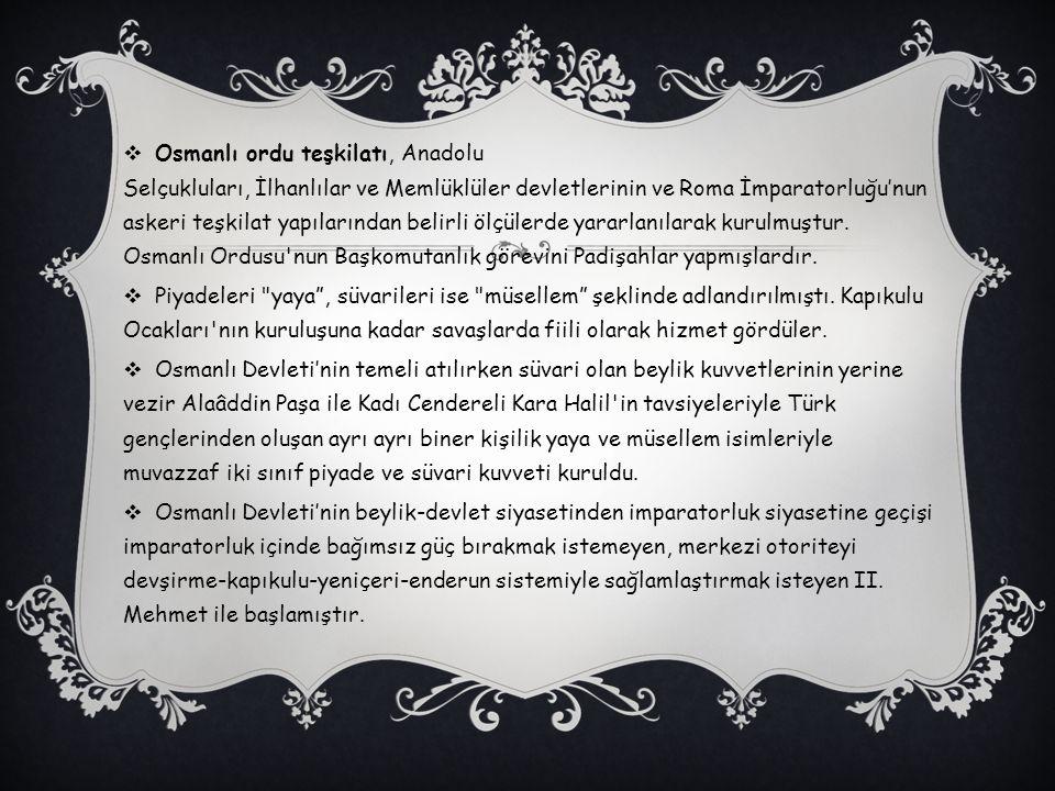  Osmanlı ordu teşkilatı, Anadolu Selçukluları, İlhanlılar ve Memlüklüler devletlerinin ve Roma İmparatorluğu'nun askeri teşkilat yapılarından belirli