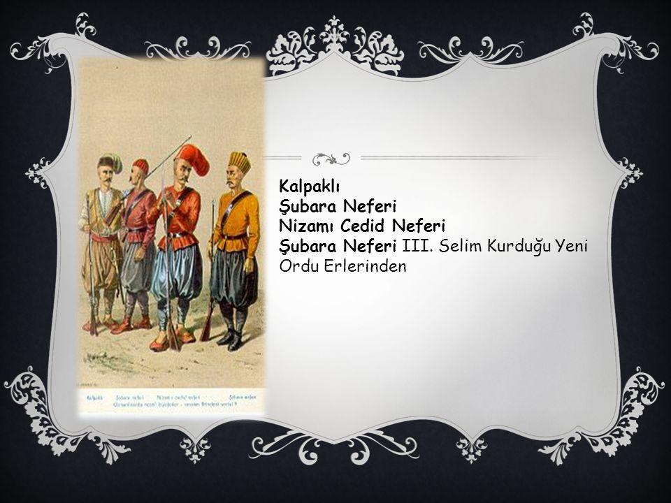 Kalpaklı Şubara Neferi Nizamı Cedid Neferi Şubara Neferi III. Selim Kurduğu Yeni Ordu Erlerinden
