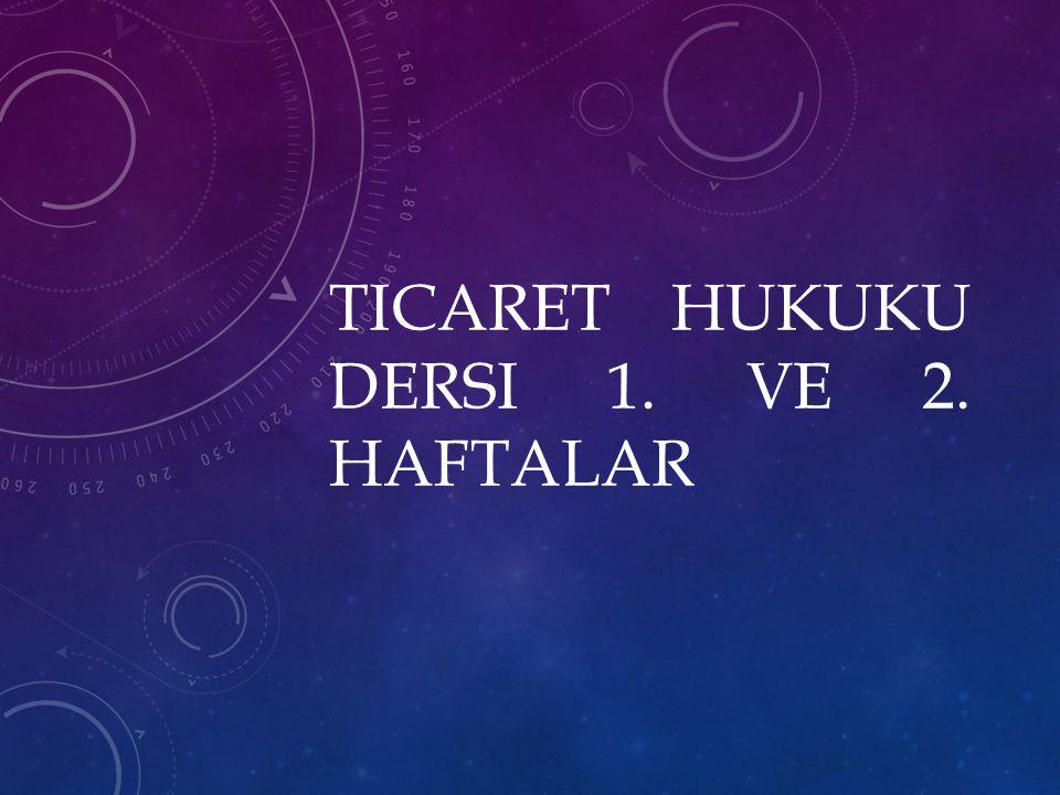 TICARET HUKUKU DERSI 1. VE 2. HAFTALAR