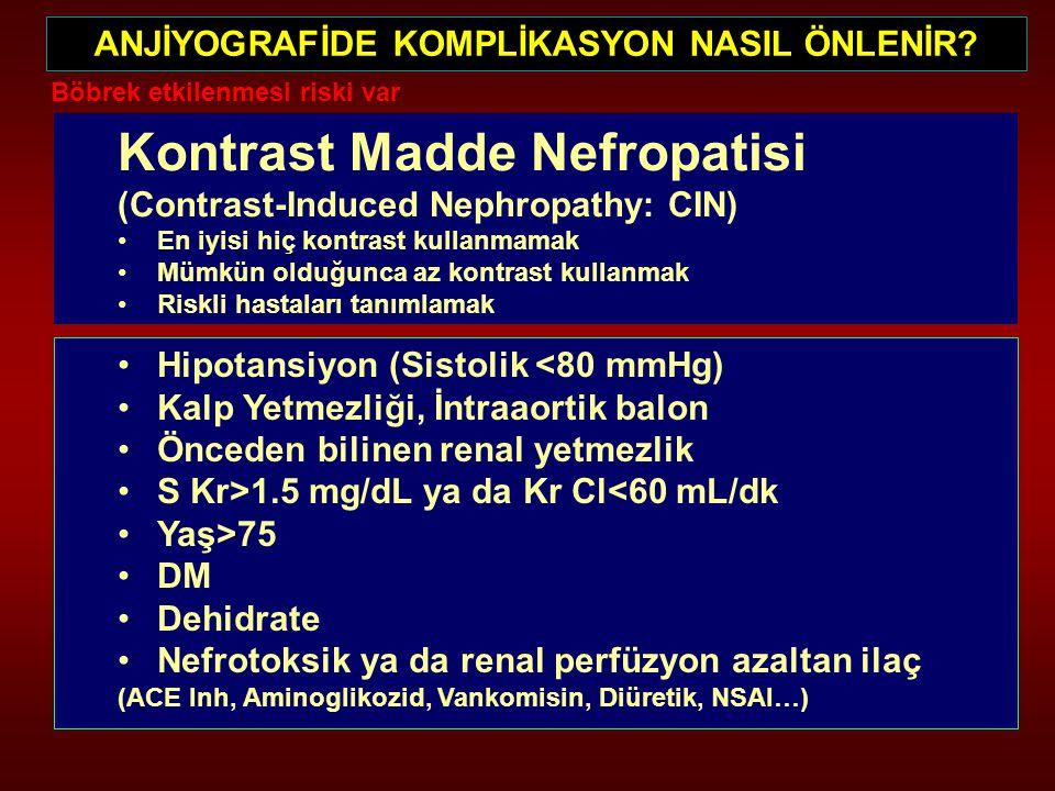 ANJİYOGRAFİDE KOMPLİKASYON NASIL ÖNLENİR? Kontrast Madde Nefropatisi (Contrast-Induced Nephropathy: CIN) En iyisi hiç kontrast kullanmamak Mümkün oldu