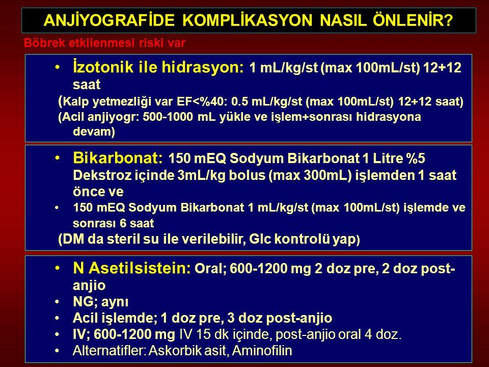 ANJİYOGRAFİDE KOMPLİKASYON NASIL ÖNLENİR? Böbrek etkilenmesi riski var İzotonik ile hidrasyon: 1 mL/kg/st (max 100mL/st) 12+12 saat ( Kalp yetmezliği