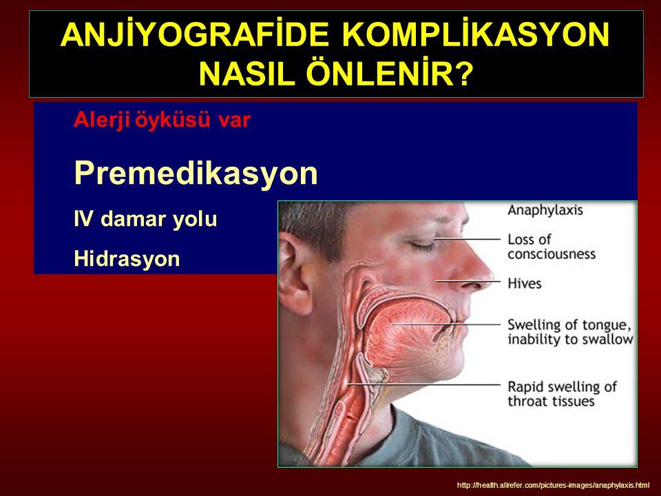 Alerji öyküsü var Premedikasyon IV damar yolu Hidrasyon ANJİYOGRAFİDE KOMPLİKASYON NASIL ÖNLENİR? http://health.allrefer.com/pictures-images/anaphylax