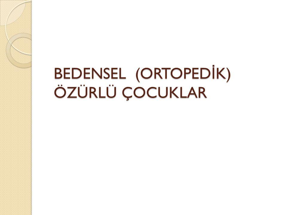 BEDENSEL (ORTOPED İ K) ÖZÜRLÜ ÇOCUKLAR