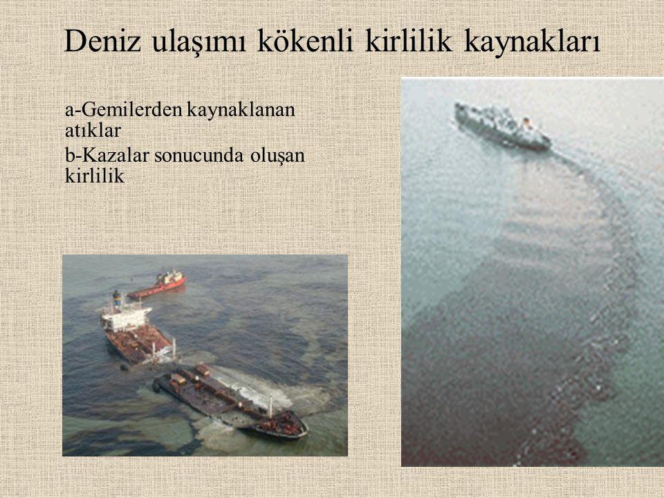 Deniz ulaşımı kökenli kirlilik kaynakları a-Gemilerden kaynaklanan atıklar b-Kazalar sonucunda oluşan kirlilik