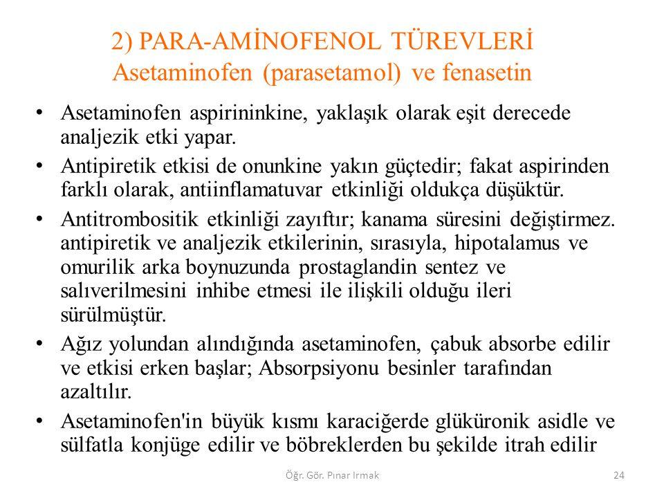 2) PARA-AMİNOFENOL TÜREVLERİ Asetaminofen (parasetamol) ve fenasetin Asetaminofen aspirininkine, yaklaşık olarak eşit derecede analjezik etki yapar. A