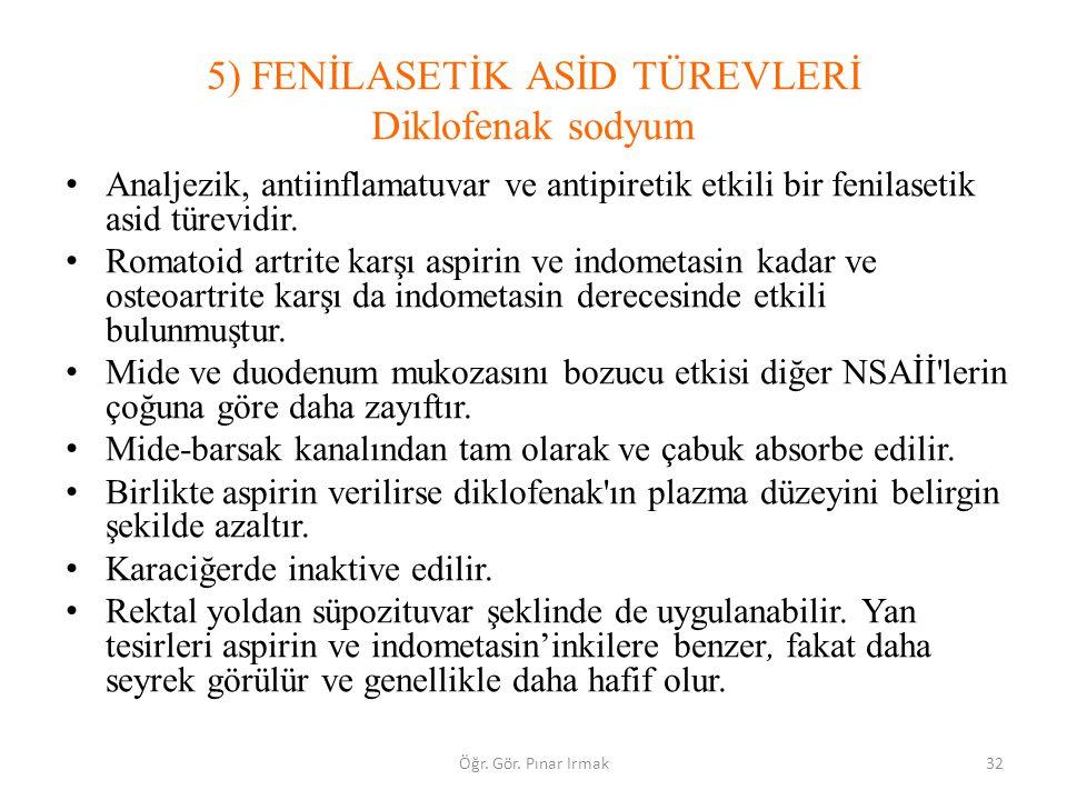 5) FENİLASETİK ASİD TÜREVLERİ Diklofenak sodyum Analjezik, antiinflamatuvar ve antipiretik etkili bir fenilasetik asid türevidir. Romatoid artrite kar