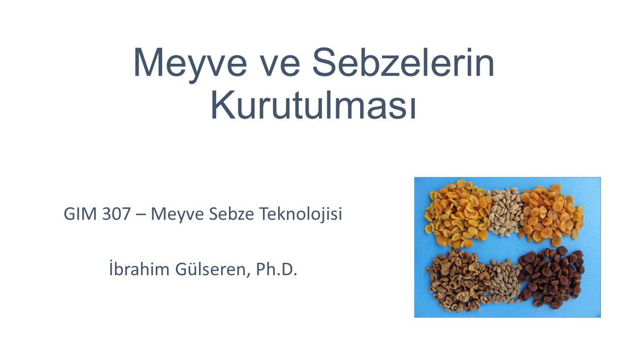 Meyve ve Sebzelerin Kurutulması GIM 307 – Meyve Sebze Teknolojisi İbrahim Gülseren, Ph.D.