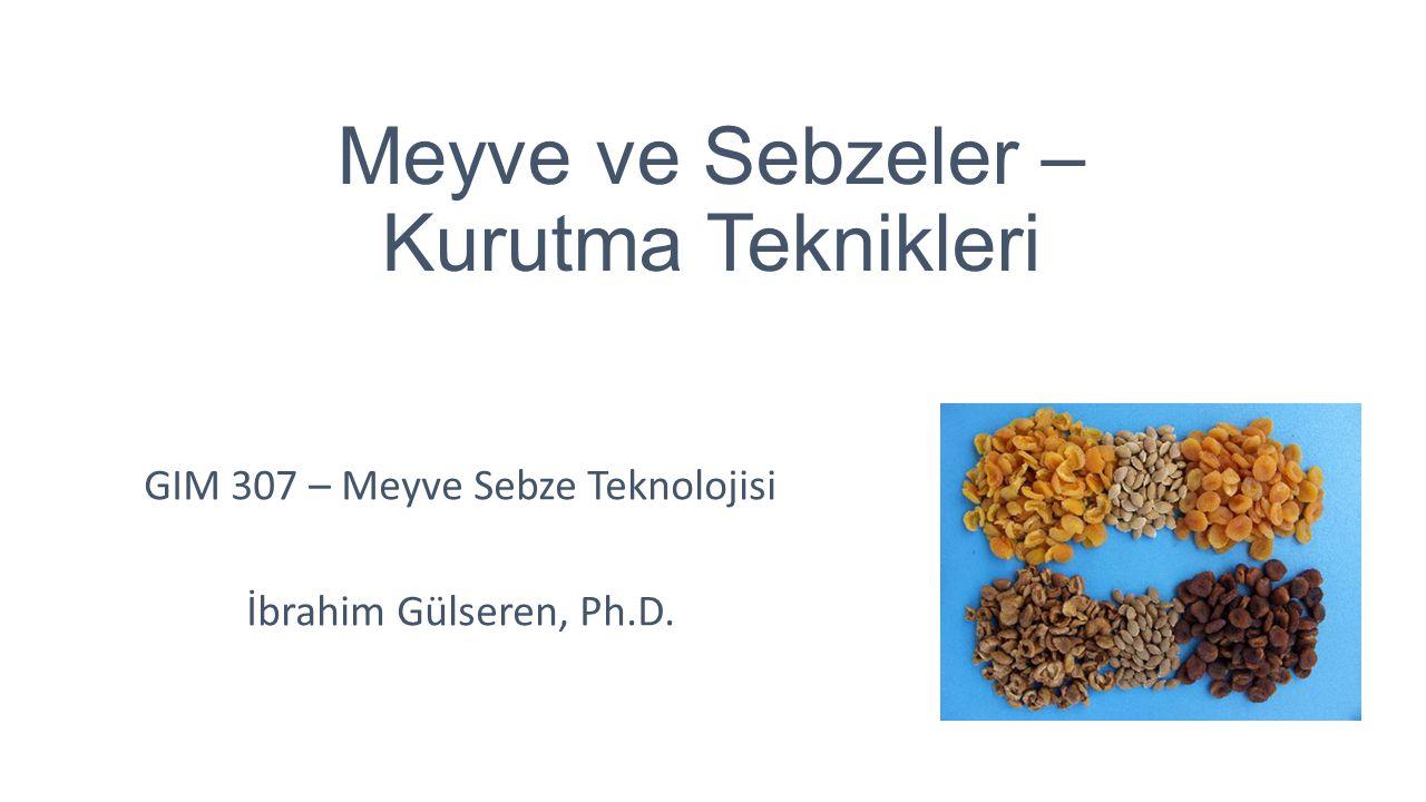 Meyve ve Sebzeler – Kurutma Teknikleri GIM 307 – Meyve Sebze Teknolojisi İbrahim Gülseren, Ph.D.