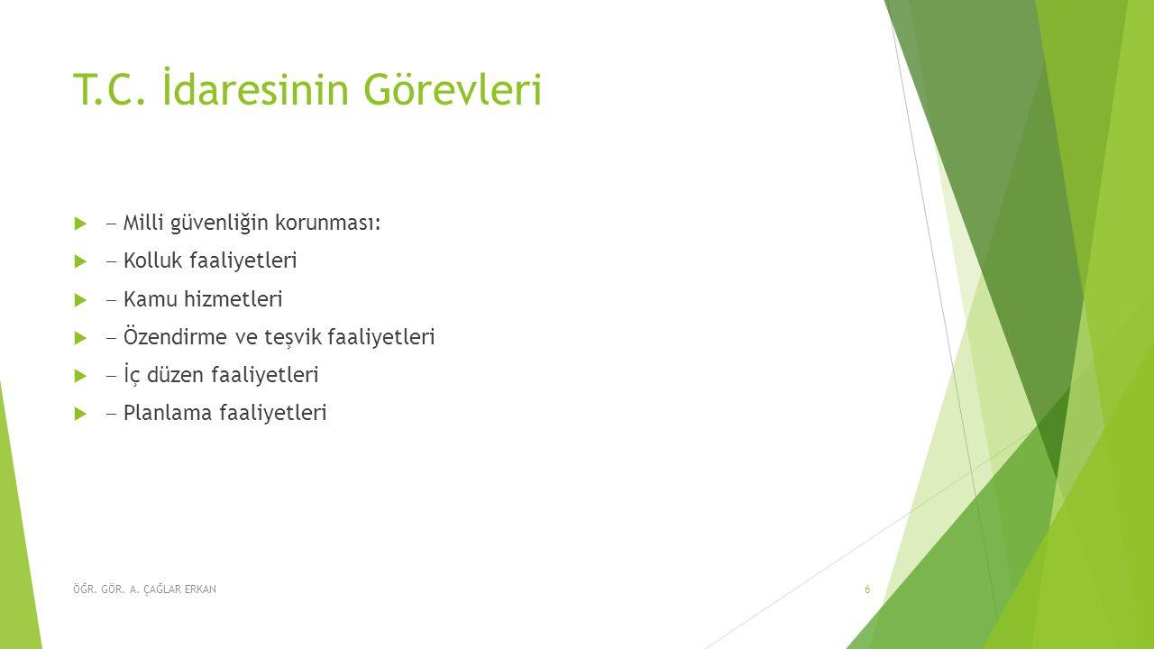 Türk İdari Yönetim Yapısı  AY Madde 123 - İdare, kuruluş ve görevleriyle bir bütündür ve kanunla düzenlenir.