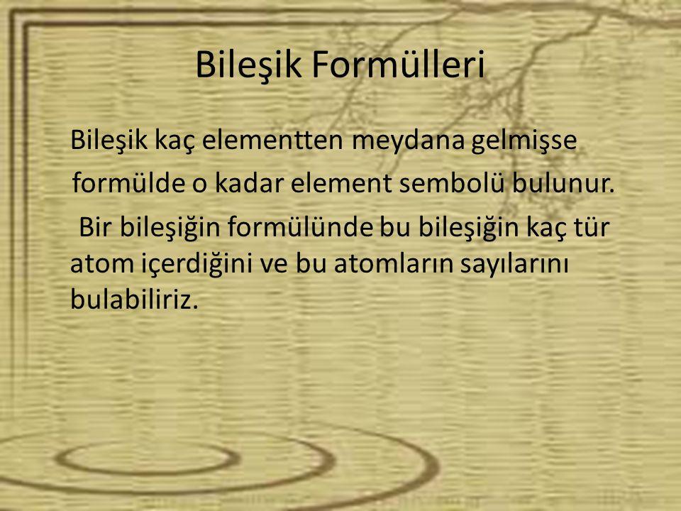 Bileşik Formülleri Bileşik kaç elementten meydana gelmişse formülde o kadar element sembolü bulunur.