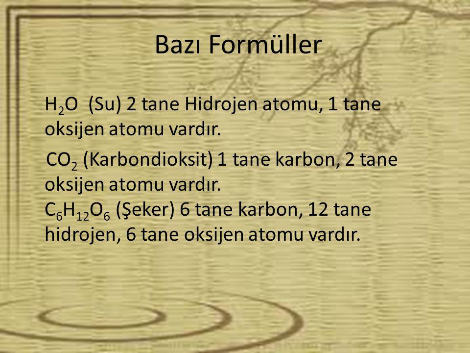 Bazı Formüller H 2 O (Su) 2 tane Hidrojen atomu, 1 tane oksijen atomu vardır.