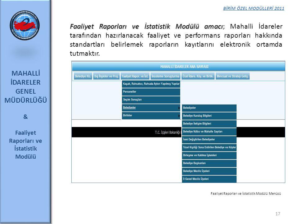 BİRİM ÖZEL MODÜLLERİ 2011 MAHALLİ İDARELER GENEL MÜDÜRLÜĞÜ & Faaliyet Raporları ve İstatistik Modülü 17 Faaliyet Raporları ve İstatistik Modülü amacı