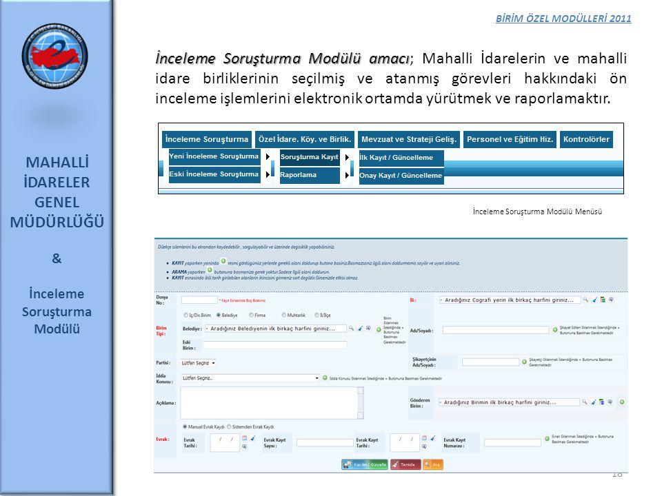 BİRİM ÖZEL MODÜLLERİ 2011 MAHALLİ İDARELER GENEL MÜDÜRLÜĞÜ & İnceleme Soruşturma Modülü 18 İnceleme Soruşturma Modülü amacı İnceleme Soruşturma Modülü