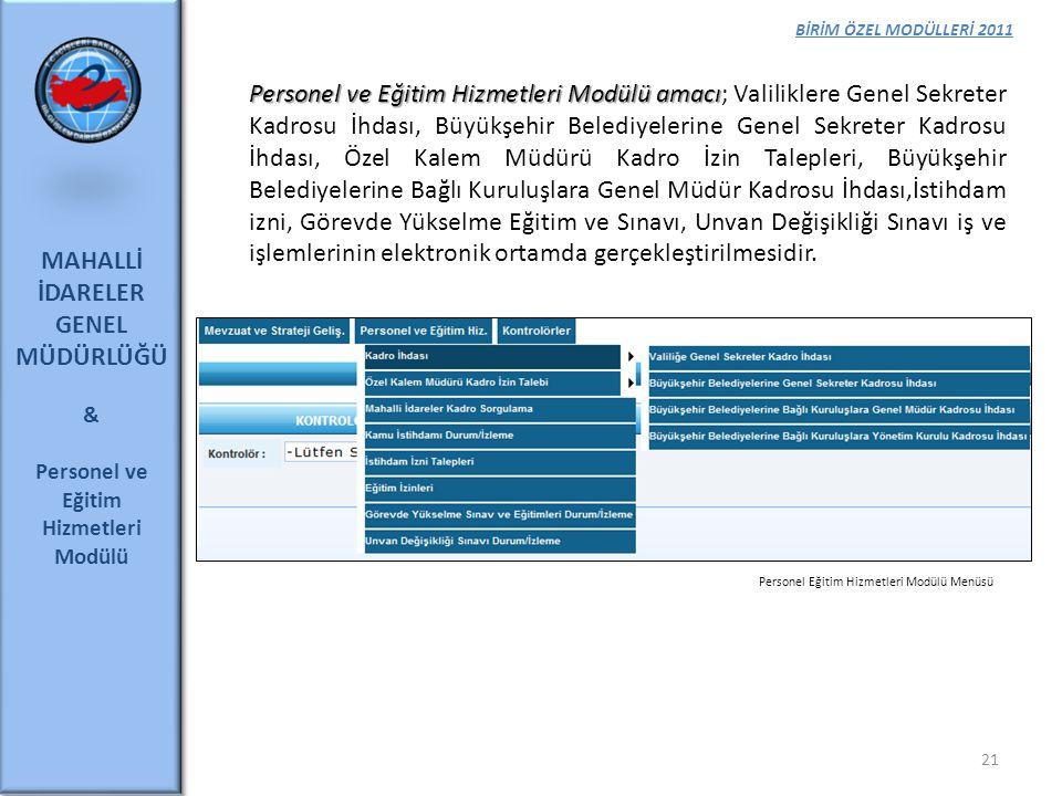 BİRİM ÖZEL MODÜLLERİ 2011 MAHALLİ İDARELER GENEL MÜDÜRLÜĞÜ & Personel ve Eğitim Hizmetleri Modülü 21 Personel ve Eğitim Hizmetleri Modülü amacı Person