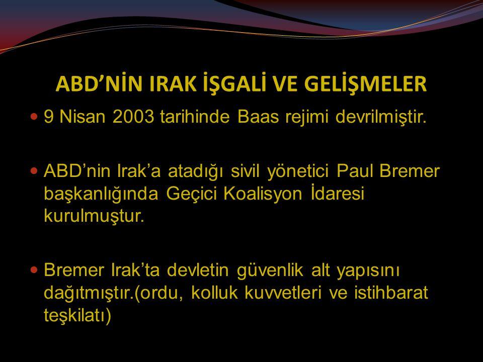 ABD'NİN IRAK İŞGALİ VE GELİŞMELER 9 Nisan 2003 tarihinde Baas rejimi devrilmiştir.