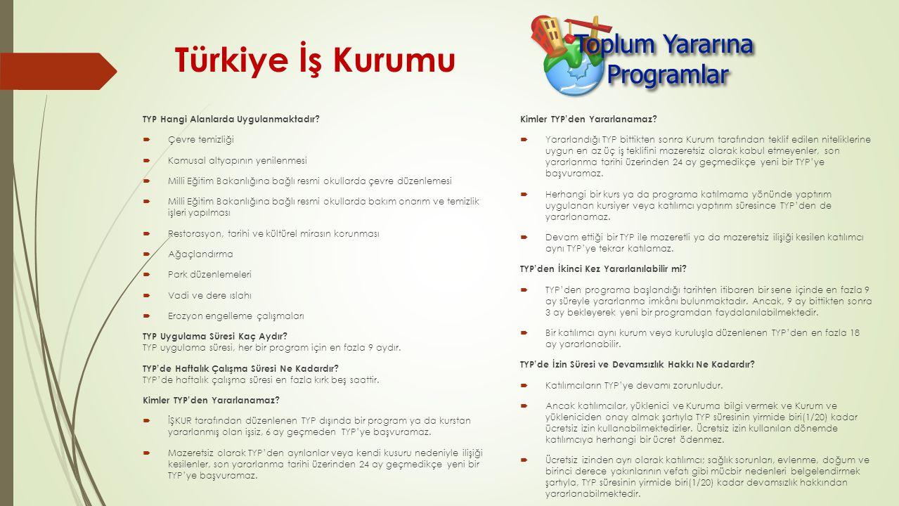 Türkiye İş Kurumu TYP Hangi Alanlarda Uygulanmaktadır?  Çevre temizliği  Kamusal altyapının yenilenmesi  Milli Eğitim Bakanlığına bağlı resmi okull