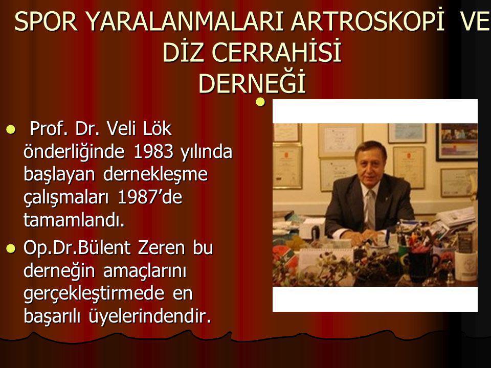 SPOR YARALANMALARI ARTROSKOPİ VE DİZ CERRAHİSİ DERNEĞİ Prof. Dr. Veli Lök önderliğinde 1983 yılında başlayan dernekleşme çalışmaları 1987'de tamamland