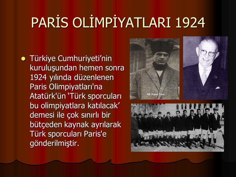PARİS OLİMPİYATLARI 1924 Türkiye Cumhuriyeti'nin kuruluşundan hemen sonra 1924 yılında düzenlenen Paris Olimpiyatları'na Atatürk'ün 'Türk sporcuları b