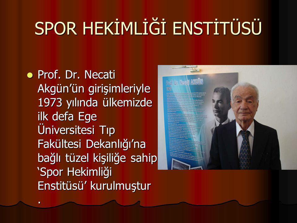 SPOR HEKİMLİĞİ ENSTİTÜSÜ Prof. Dr. Necati Akgün'ün girişimleriyle 1973 yılında ülkemizde ilk defa Ege Üniversitesi Tıp Fakültesi Dekanlığı'na bağlı tü