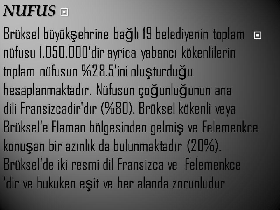  NUFUS  Brüksel büyük ş ehrine ba ğ lı 19 belediyenin toplam nüfusu 1.050.000'dir ayrica yabancı kökenlilerin toplam nüfusun %28.5'ini olu ş turdu ğ