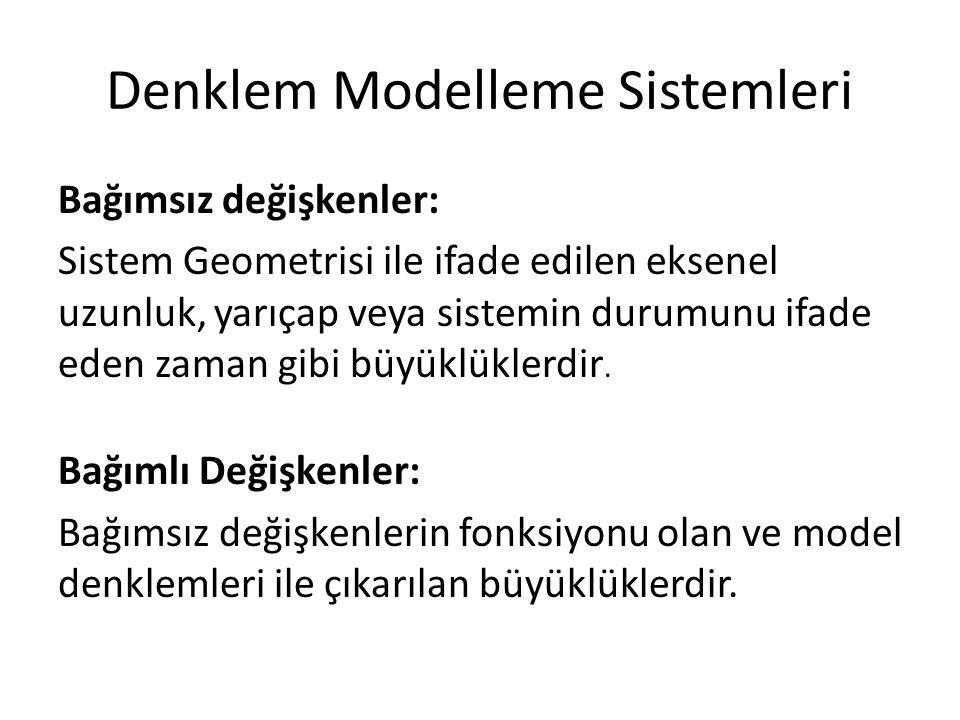 Denklem Modelleme Sistemleri Bağımsız değişkenler: Sistem Geometrisi ile ifade edilen eksenel uzunluk, yarıçap veya sistemin durumunu ifade eden zaman