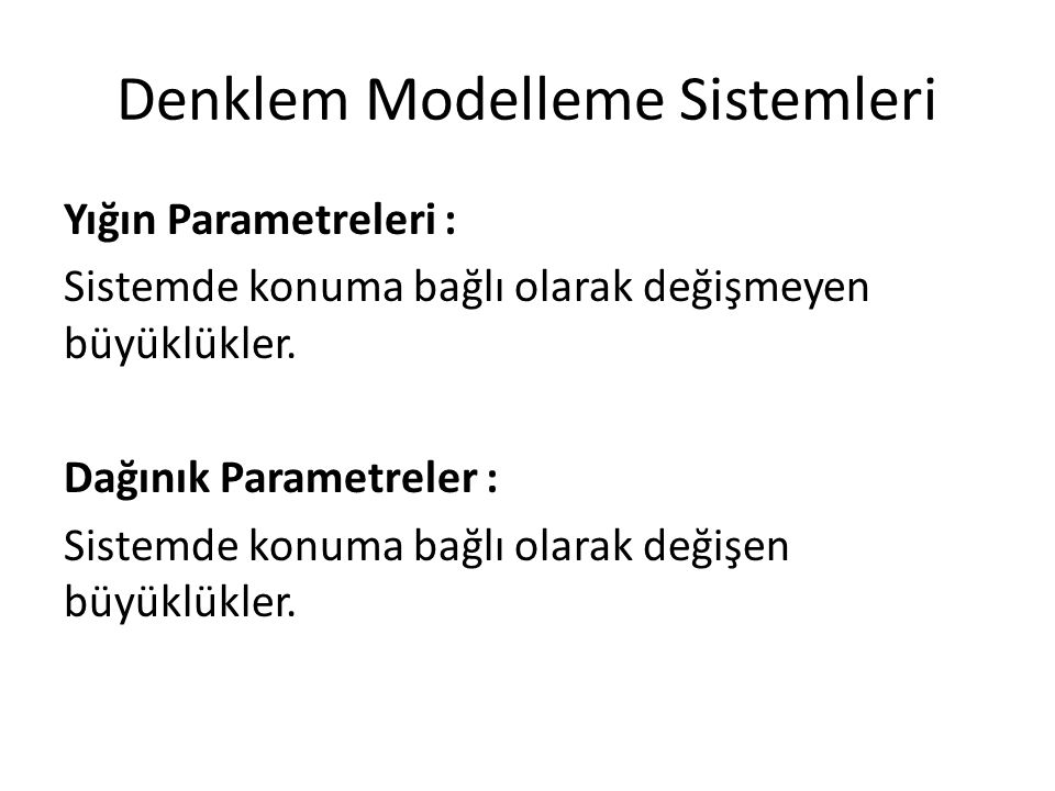 Denklem Modelleme Sistemleri Yığın Parametreleri : Sistemde konuma bağlı olarak değişmeyen büyüklükler. Dağınık Parametreler : Sistemde konuma bağlı o