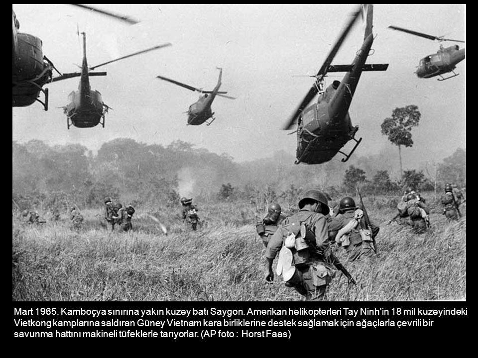 Mart 1965. Kamboçya sınırına yakın kuzey batı Saygon. Amerikan helikopterleri Tay Ninh'in 18 mil kuzeyindeki Vietkong kamplarına saldıran Güney Vietna