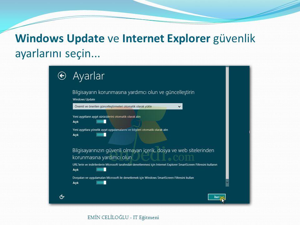 Windows Update ve Internet Explorer güvenlik ayarlarını seçin... EMİN CELİLOĞLU - IT Eğitmeni