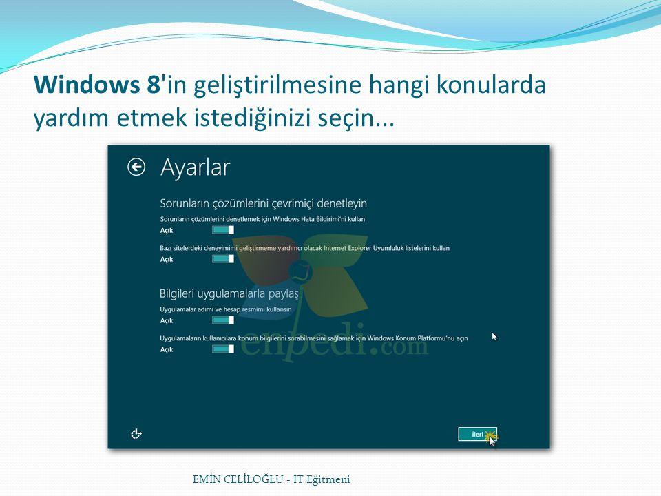 Windows 8'in geliştirilmesine hangi konularda yardım etmek istediğinizi seçin... EMİN CELİLOĞLU - IT Eğitmeni