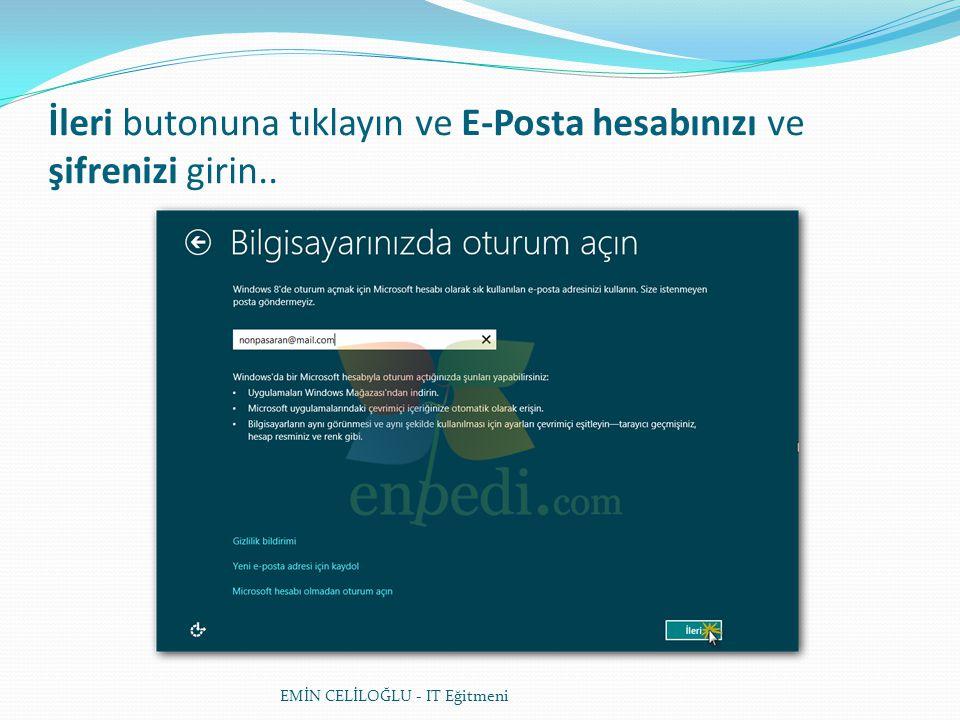 İleri butonuna tıklayın ve E-Posta hesabınızı ve şifrenizi girin..