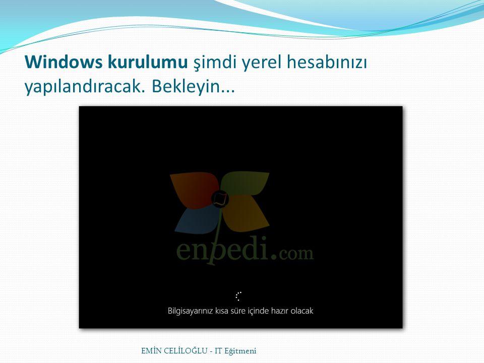 Windows kurulumu şimdi yerel hesabınızı yapılandıracak. Bekleyin... EMİN CELİLOĞLU - IT Eğitmeni