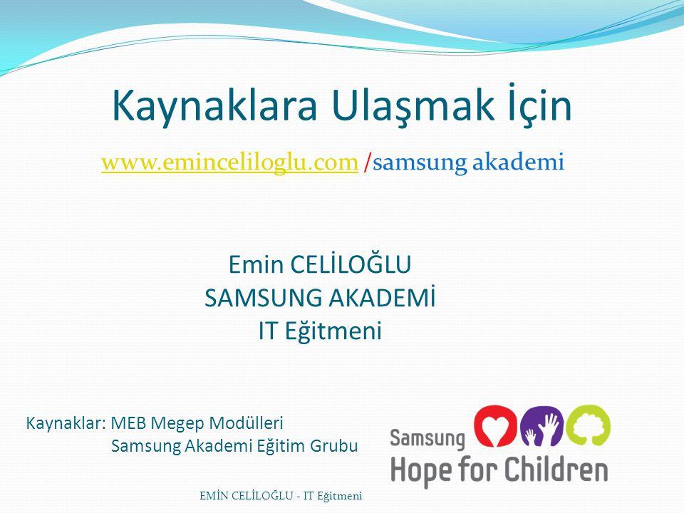 Emin CELİLOĞLU SAMSUNG AKADEMİ IT Eğitmeni Kaynaklar: MEB Megep Modülleri Samsung Akademi Eğitim Grubu Kaynaklara Ulaşmak İçin www.eminceliloglu.comww