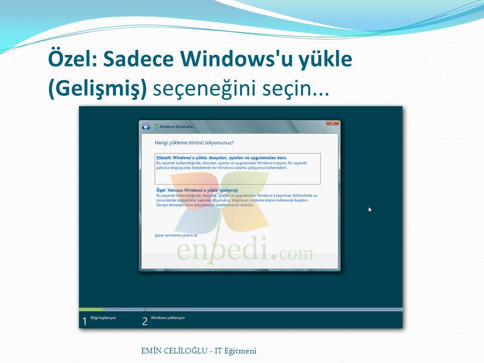 EMİN CELİLOĞLU - IT Eğitmeni Özel: Sadece Windows'u yükle (Gelişmiş) seçeneğini seçin...