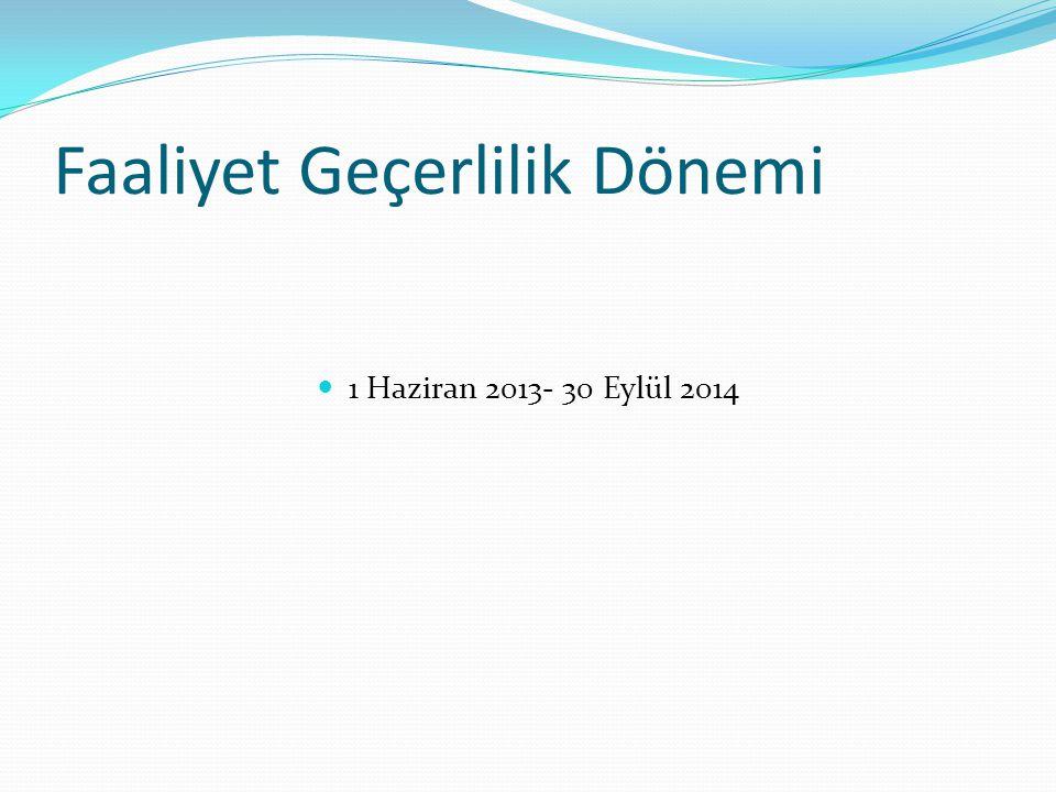Faaliyet Geçerlilik Dönemi 1 Haziran 2013- 30 Eylül 2014