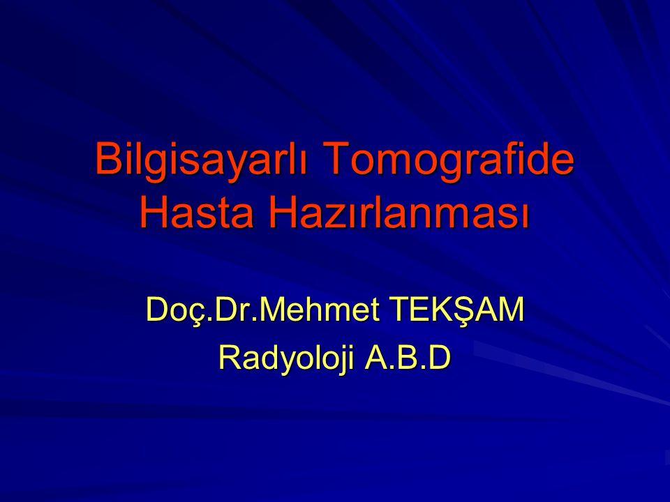 Bilgisayarlı Tomografide Hasta Hazırlanması Doç.Dr.Mehmet TEKŞAM Radyoloji A.B.D