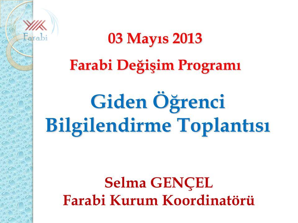 03 Mayıs 2013 Farabi Değişim Programı Giden Öğrenci Bilgilendirme Toplantısı Selma GENÇEL Farabi Kurum Koordinatörü