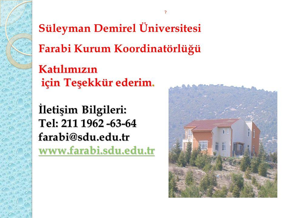 ? Süleyman Demirel Üniversitesi Farabi Kurum KoordinatörlüğüKatılımızın için Teşekkür ederim. için Teşekkür ederim. İletişim Bilgileri: Tel: 211 1962
